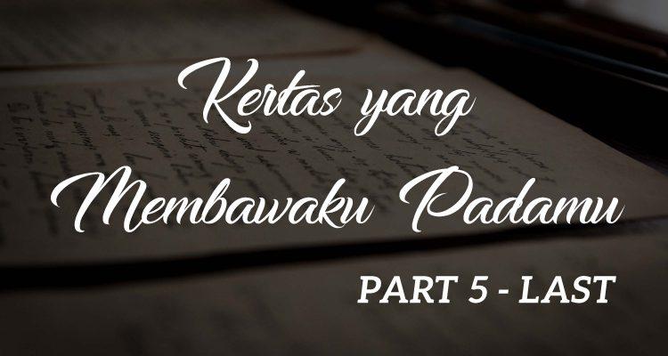 [PART 5 – LAST] Kertas yang Membawaku Padamu