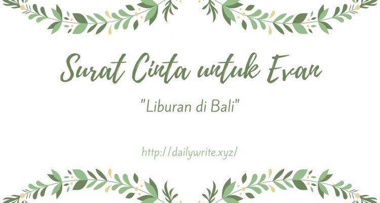 [Surat Cinta untuk Evan] Liburan di Bali