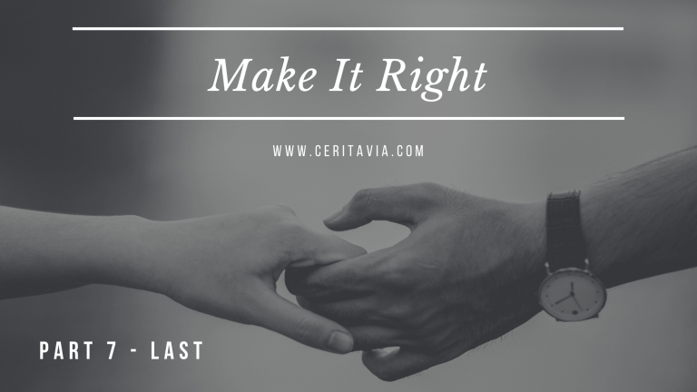 [PART 7 – LAST] Make It Right